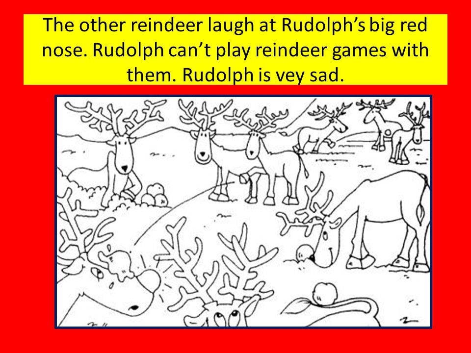 The other reindeer laugh at Rudolph's big red nose.