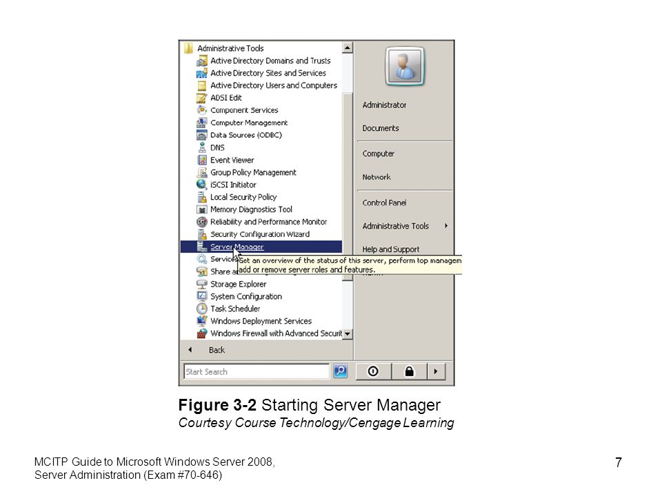 MCITP Guide to Microsoft Windows Server 2008, Server Administration (Exam #70-646) 7 Figure 3-2 Starting Server Manager Courtesy Course Technology/Cengage Learning