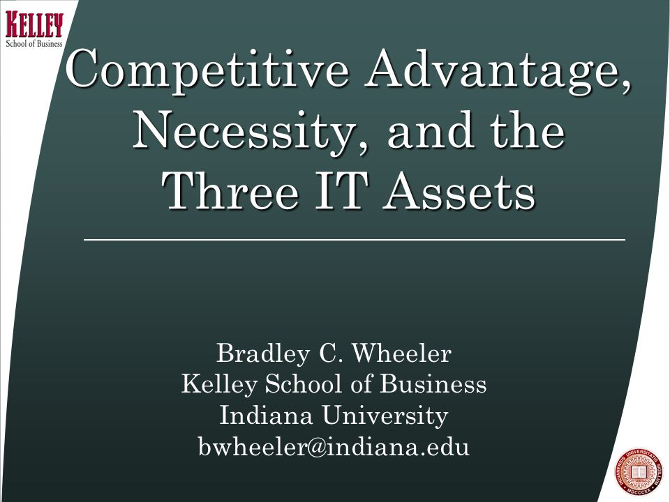 Competitive Advantage, Necessity, and the Three IT Assets Bradley C.