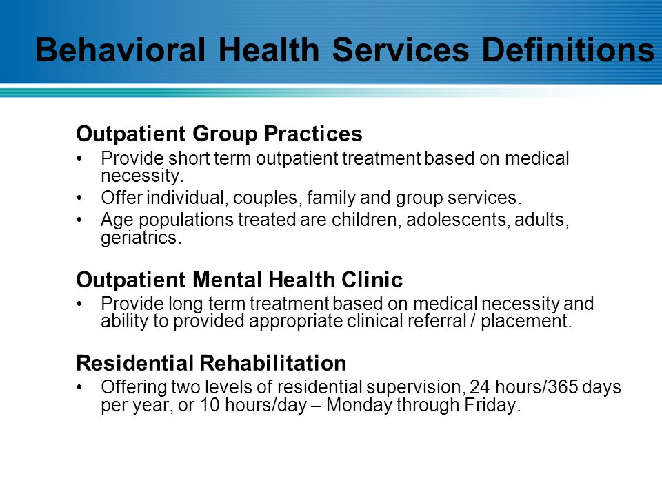 Outpatient Group Practices Provide short term outpatient treatment based on medical necessity.