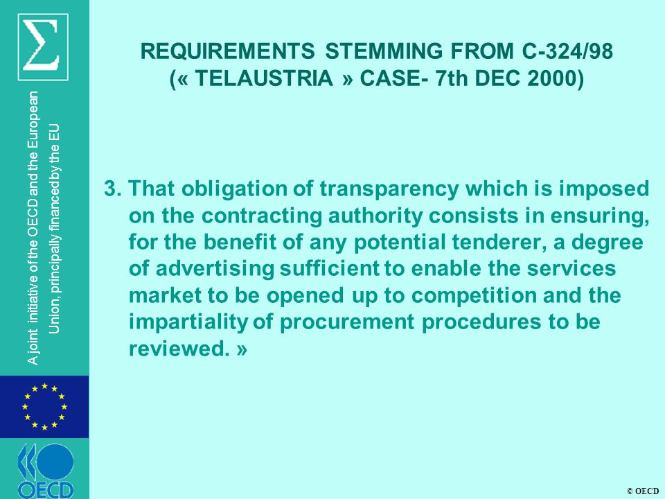 © OECD A joint initiative of the OECD and the European Union, principally financed by the EU REQUIREMENTS STEMMING FROM C-324/98 (« TELAUSTRIA » CASE- 7th DEC 2000) 3.