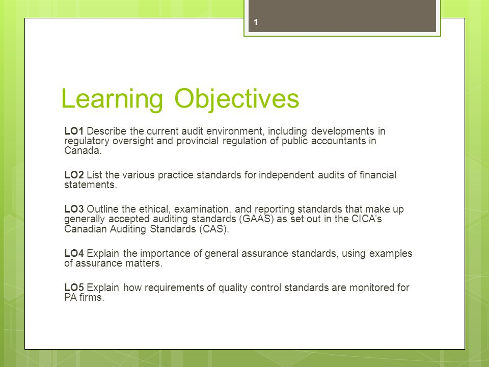 Learning Objectives LO1 Describe the current audit environment, including developments in regulatory oversight and provincial regulation of public accountants in Canada.