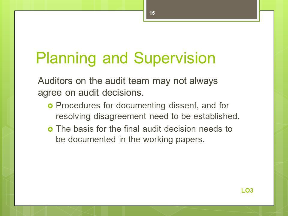 Planning and Supervision Auditors on the audit team may not always agree on audit decisions.