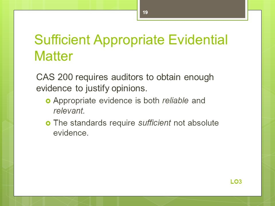 Sufficient Appropriate Evidential Matter CAS 200 requires auditors to obtain enough evidence to justify opinions.