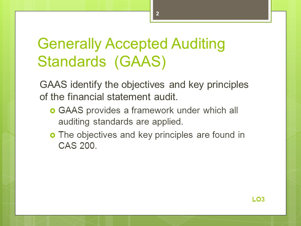 Generally Accepted Auditing Standards (GAAS) GAAS identify the objectives and key principles of the financial statement audit.