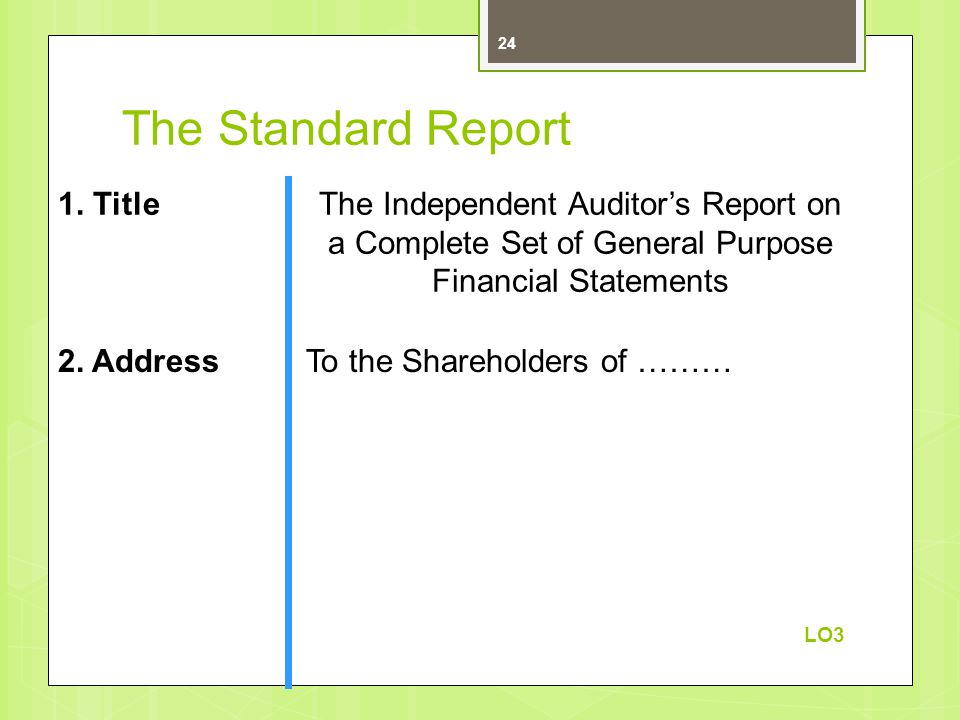 The Standard Report The Independent Auditor's Report on a Complete Set of General Purpose Financial Statements 1.