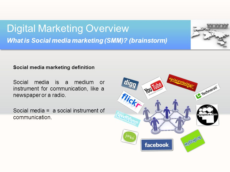 Social media marketing definition Social media is a medium or instrument for communication, like a newspaper or a radio.