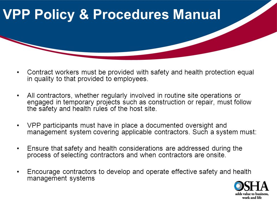 VPP Policy & Procedures Manual Contract workers must be provided with safety and health protection equal in quality to that provided to employees.