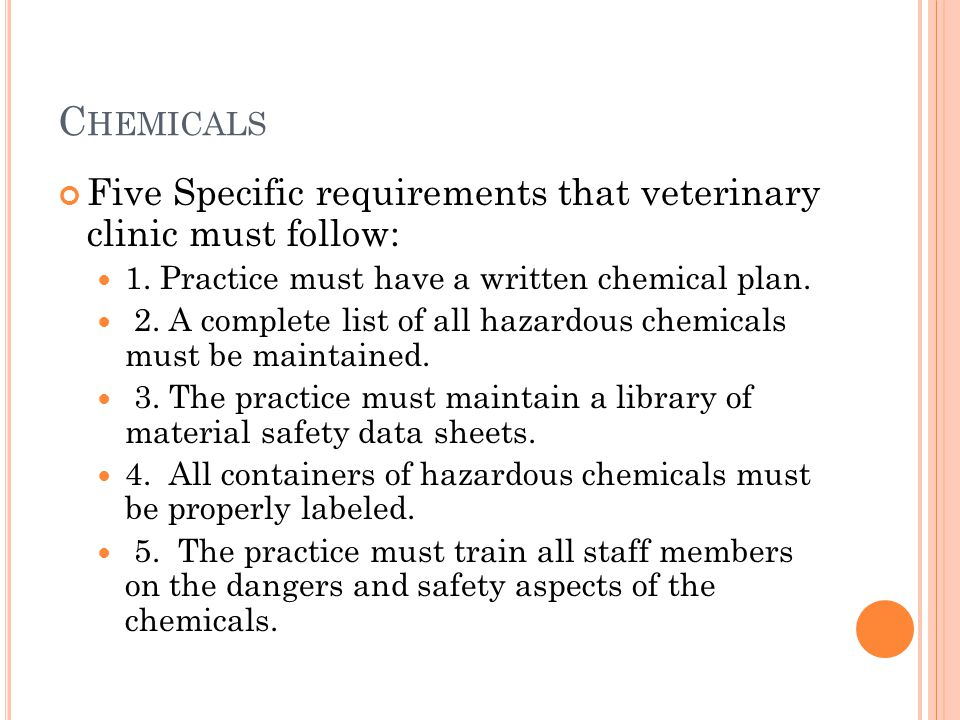 C HEMICALS Five Specific requirements that veterinary clinic must follow: 1.