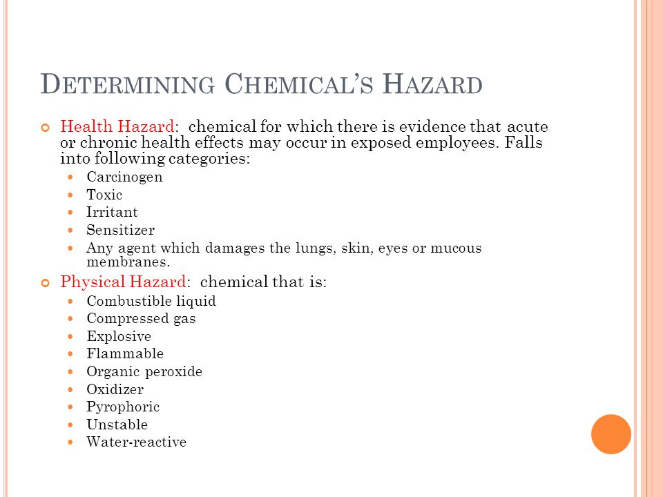 D ETERMINING C HEMICAL ' S H AZARD Health Hazard: chemical for which there is evidence that acute or chronic health effects may occur in exposed employees.