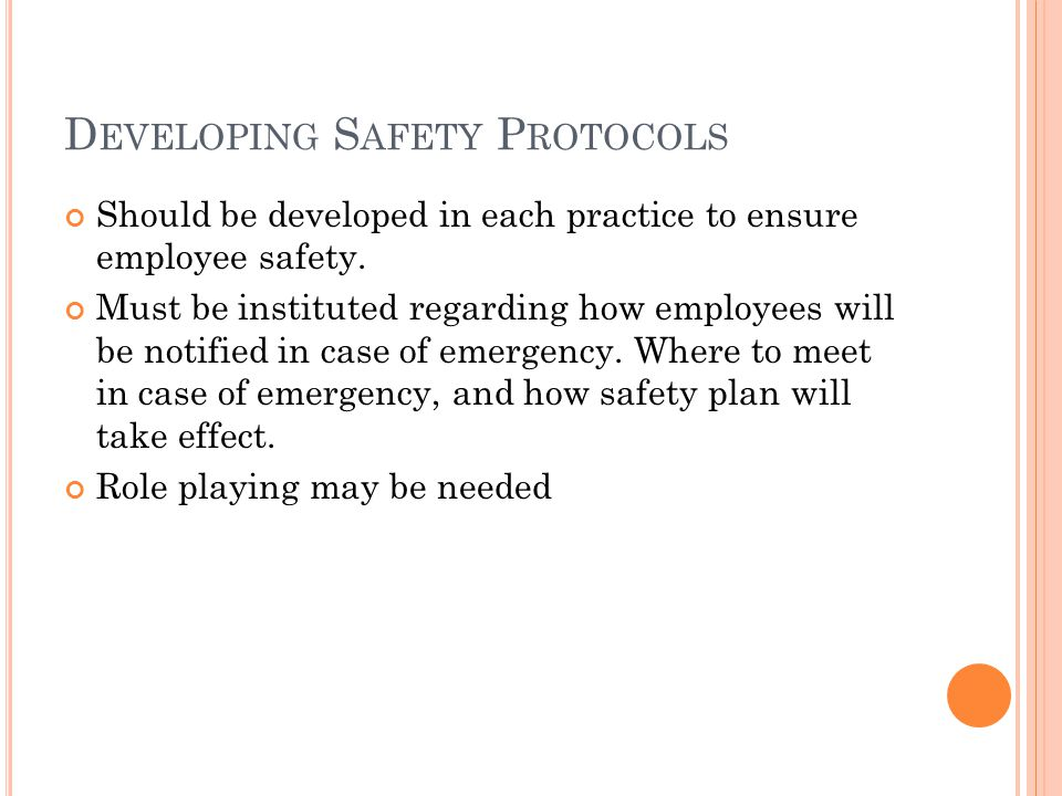 D EVELOPING S AFETY P ROTOCOLS Should be developed in each practice to ensure employee safety.
