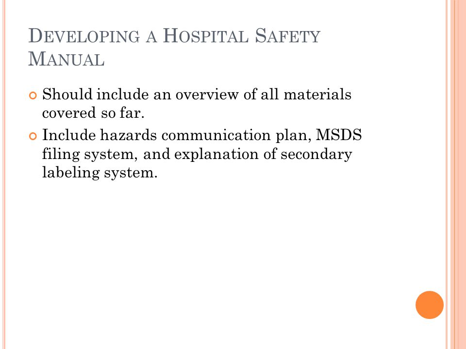 D EVELOPING A H OSPITAL S AFETY M ANUAL Should include an overview of all materials covered so far.