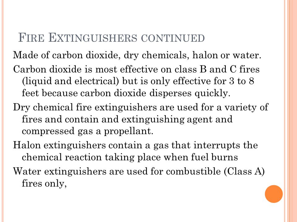 F IRE E XTINGUISHERS CONTINUED Made of carbon dioxide, dry chemicals, halon or water.