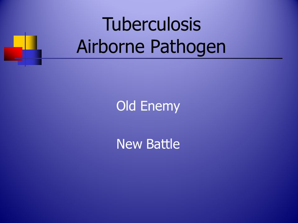 Tuberculosis Airborne Pathogen Old Enemy New Battle