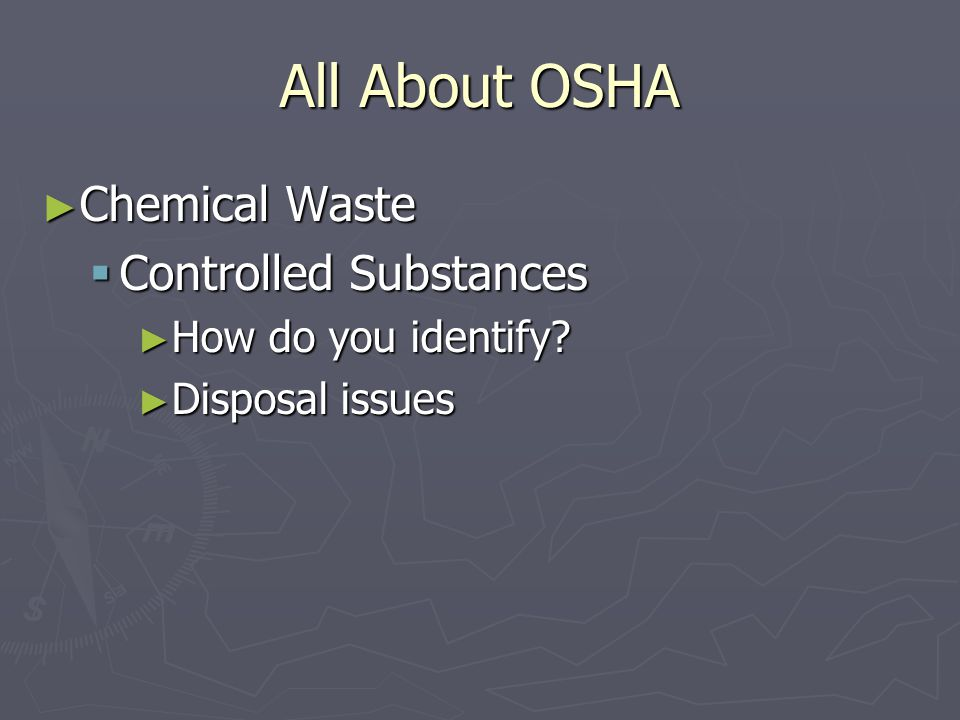 All About OSHA ► Chemical Waste  Controlled Substances ► How do you identify ► Disposal issues