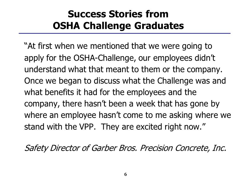 6 Success Stories from OSHA Challenge Graduates At first when we mentioned that we were going to apply for the OSHA-Challenge, our employees didn't understand what that meant to them or the company.