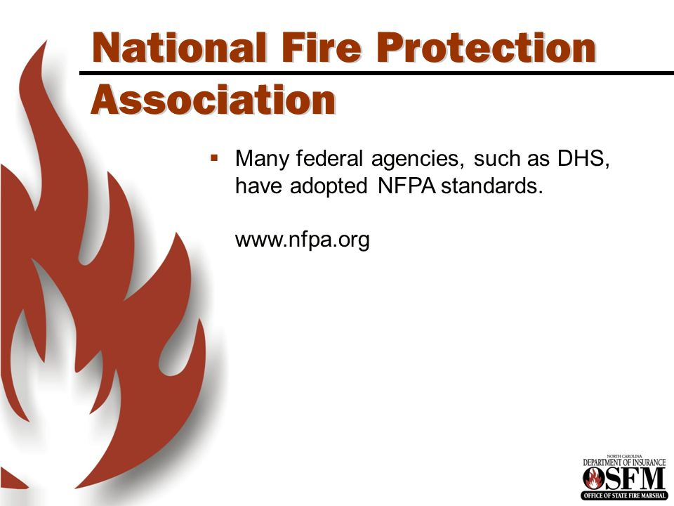 North Carolina is an OSHA State National Fire Protection Association  Many federal agencies, such as DHS, have adopted NFPA standards.