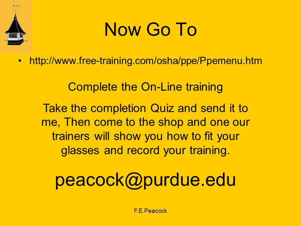 F.E.Peacock Now Go To   Complete the On-Line training Take the completion Quiz and send it to me, Then come to the shop and one our trainers will show you how to fit your glasses and record your training.