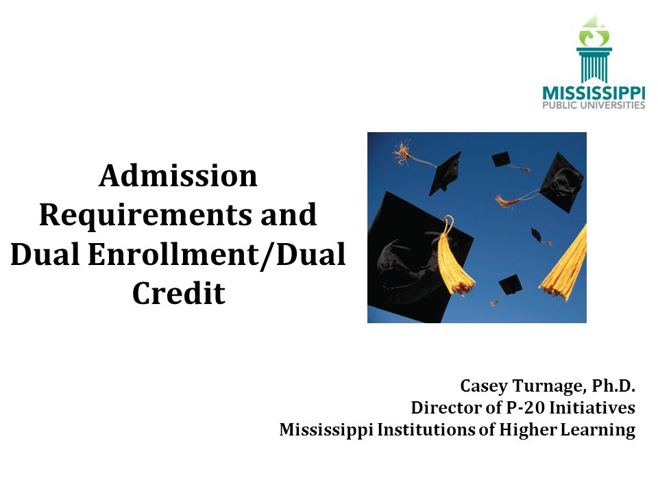 Admission Requirements and Dual Enrollment/Dual Credit Casey Turnage, Ph.D.