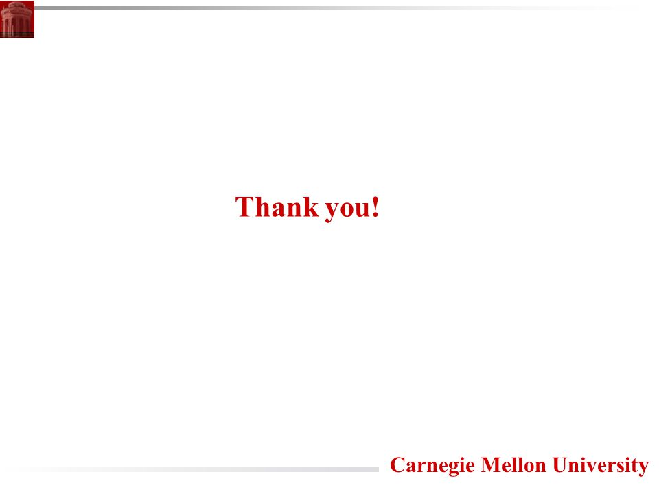 Carnegie Mellon University Thank you!