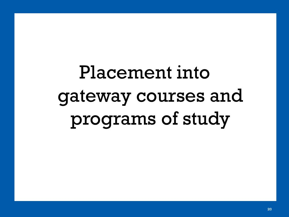Placement into gateway courses and programs of study 20