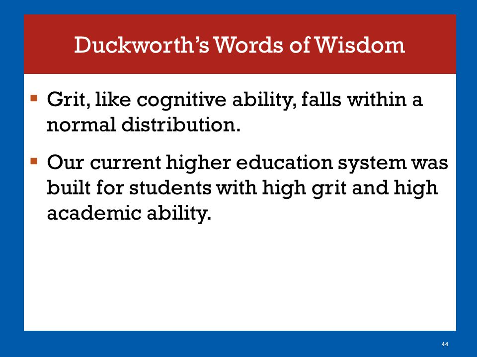 Duckworth's Words of Wisdom  Grit, like cognitive ability, falls within a normal distribution.