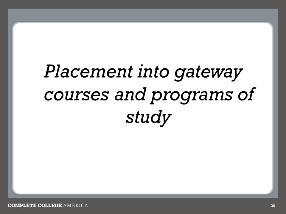 Placement into gateway courses and programs of study 26