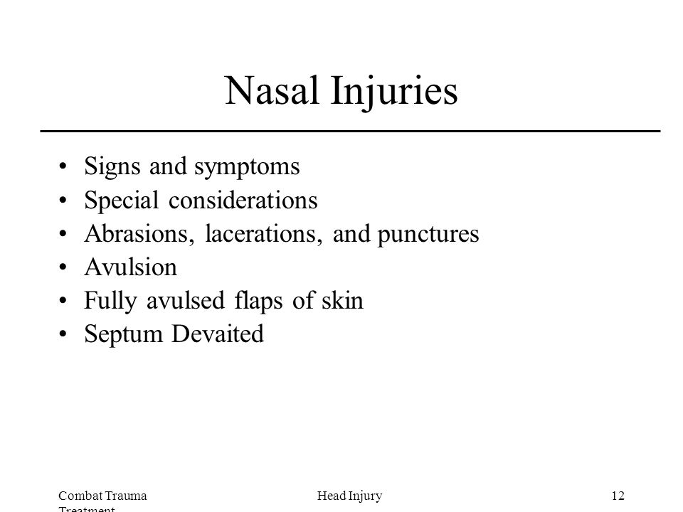 Combat Trauma Treatment 12Head Injury Nasal Injuries Signs and symptoms Special considerations Abrasions, lacerations, and punctures Avulsion Fully avulsed flaps of skin Septum Devaited