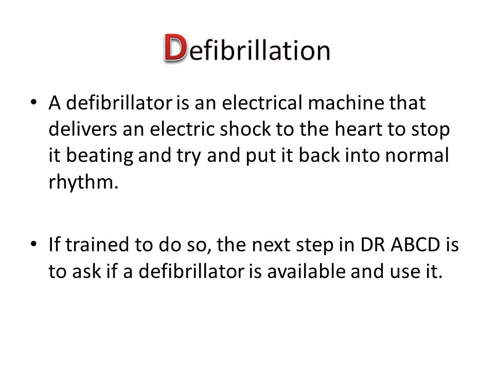 A defibrillator is an electrical machine that delivers an electric shock to the heart to stop it beating and try and put it back into normal rhythm.