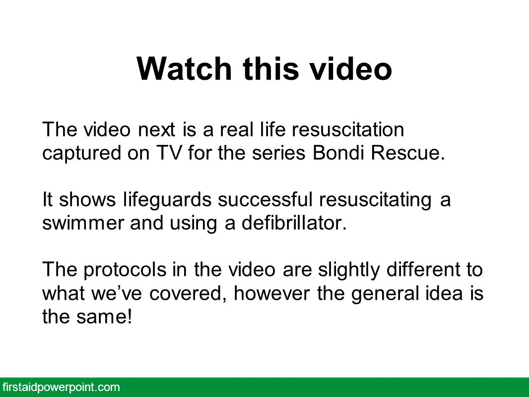 Watch this video The video next is a real life resuscitation captured on TV for the series Bondi Rescue.