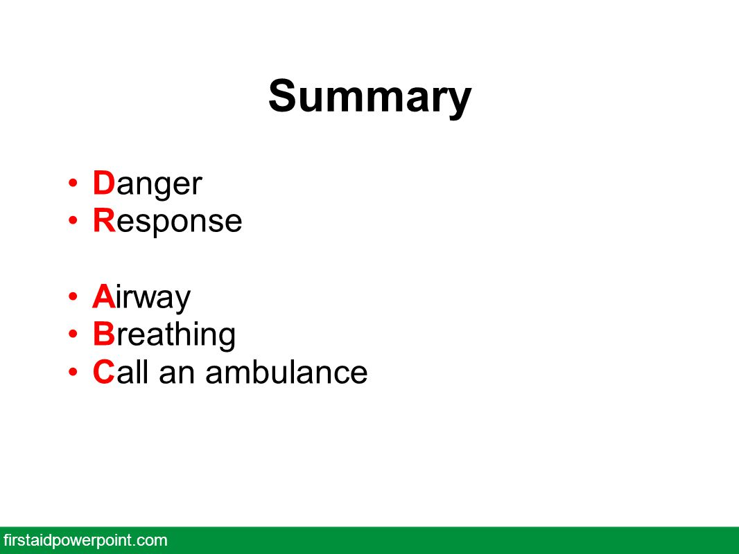 Summary Danger Response Airway Breathing Call an ambulance firstaidpowerpoint.com