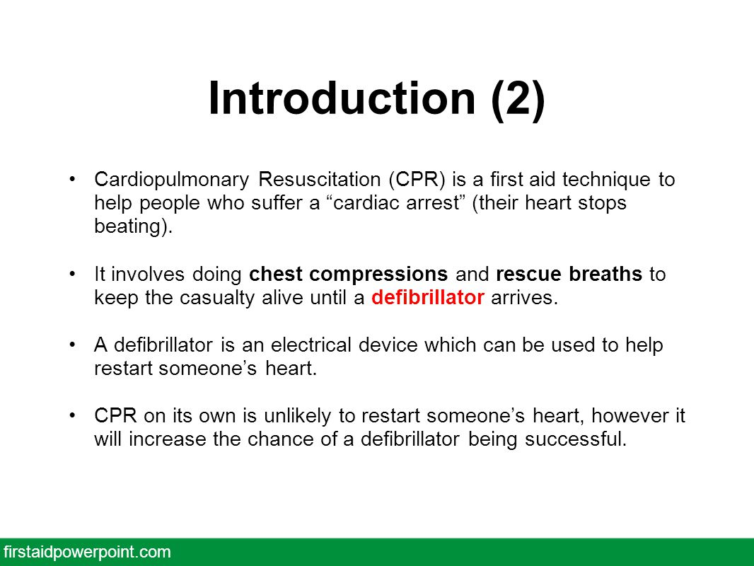 Introduction (2) Cardiopulmonary Resuscitation (CPR) is a first aid technique to help people who suffer a cardiac arrest (their heart stops beating).