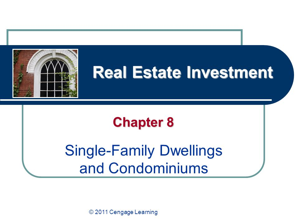 Real Estate Investment Chapter 8 Single-Family Dwellings and Condominiums © 2011 Cengage Learning