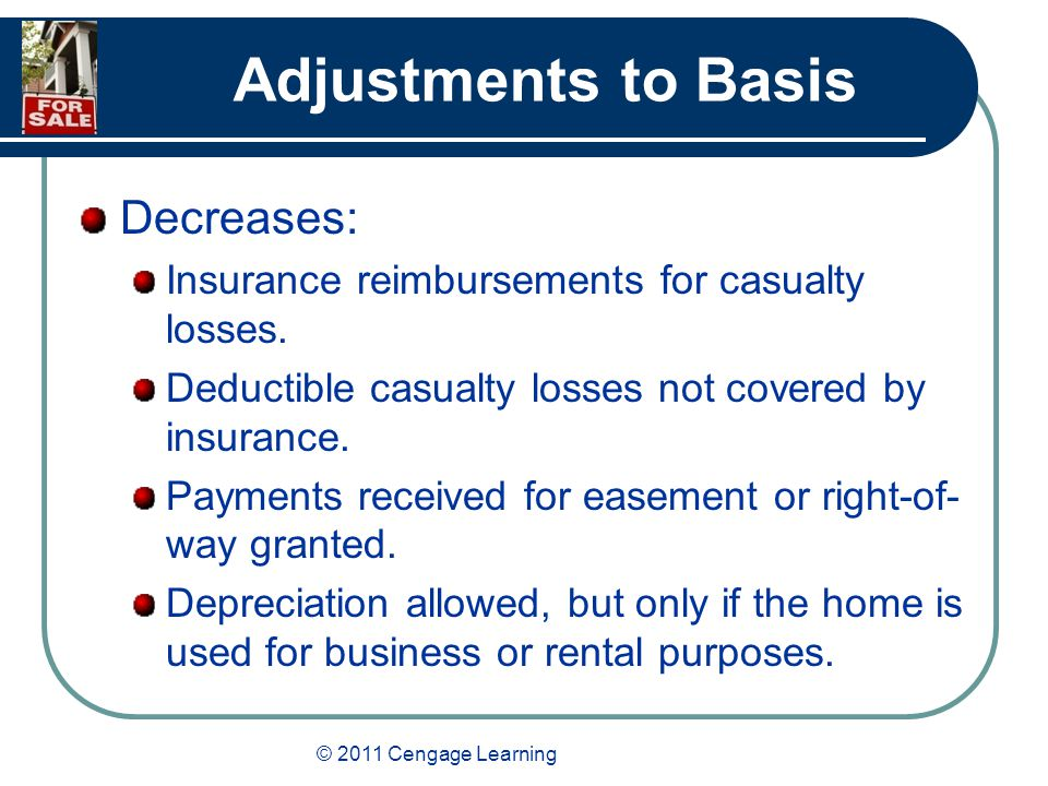 © 2011 Cengage Learning Adjustments to Basis Decreases: Insurance reimbursements for casualty losses.