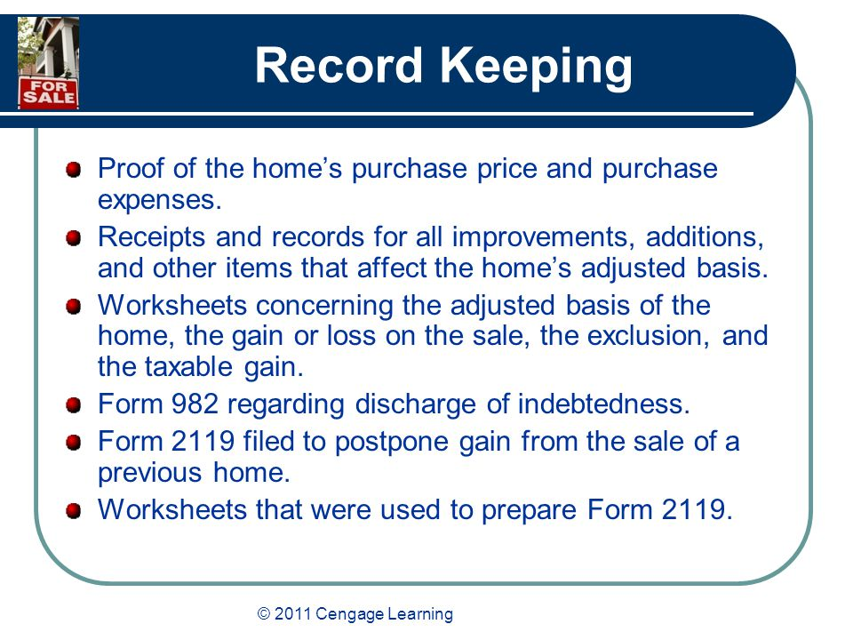 © 2011 Cengage Learning Record Keeping Proof of the home's purchase price and purchase expenses.