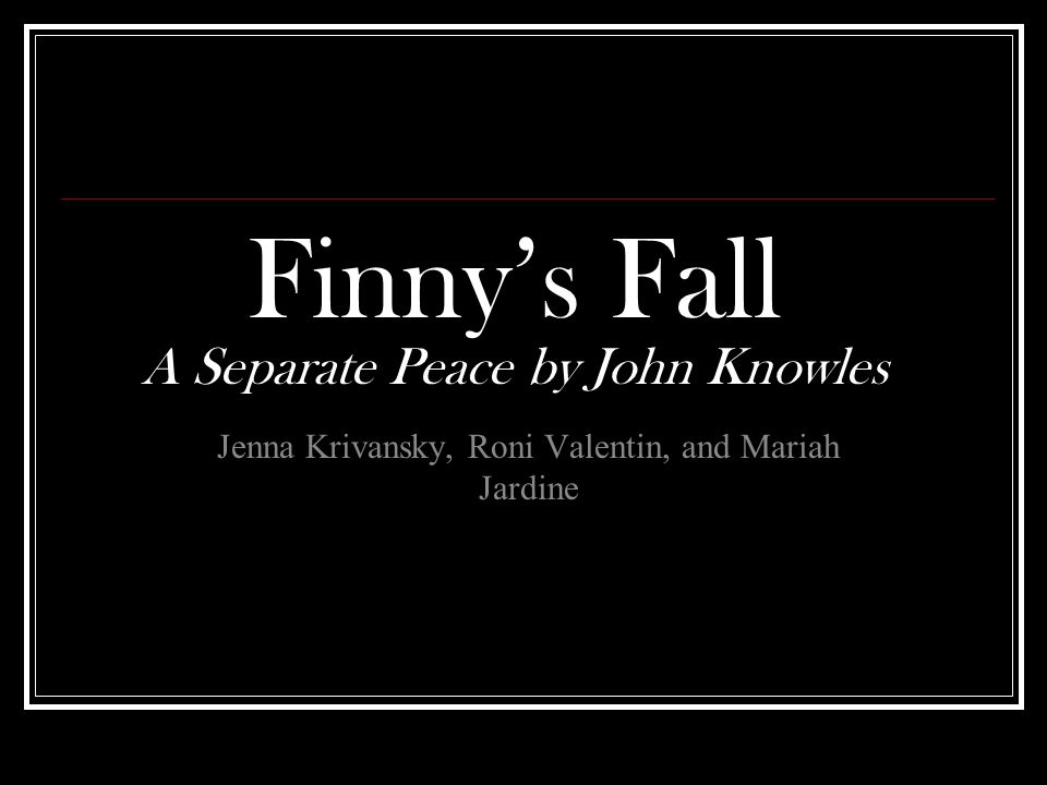 a seperate peace by john knowles essay In the book a separate peace by john knowles, one of the main themes is the effects of realism, idealism, and isolationism on brinker, phineas, and gene.