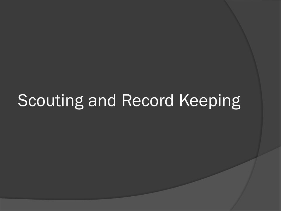 Scouting and Record Keeping