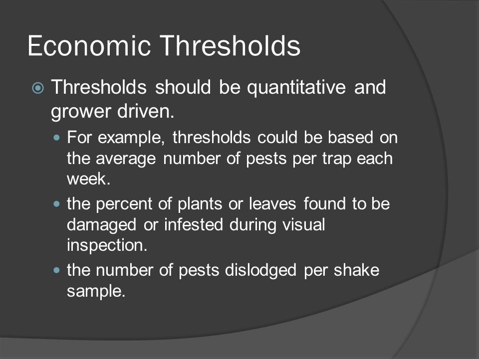 Economic Thresholds  Thresholds should be quantitative and grower driven.