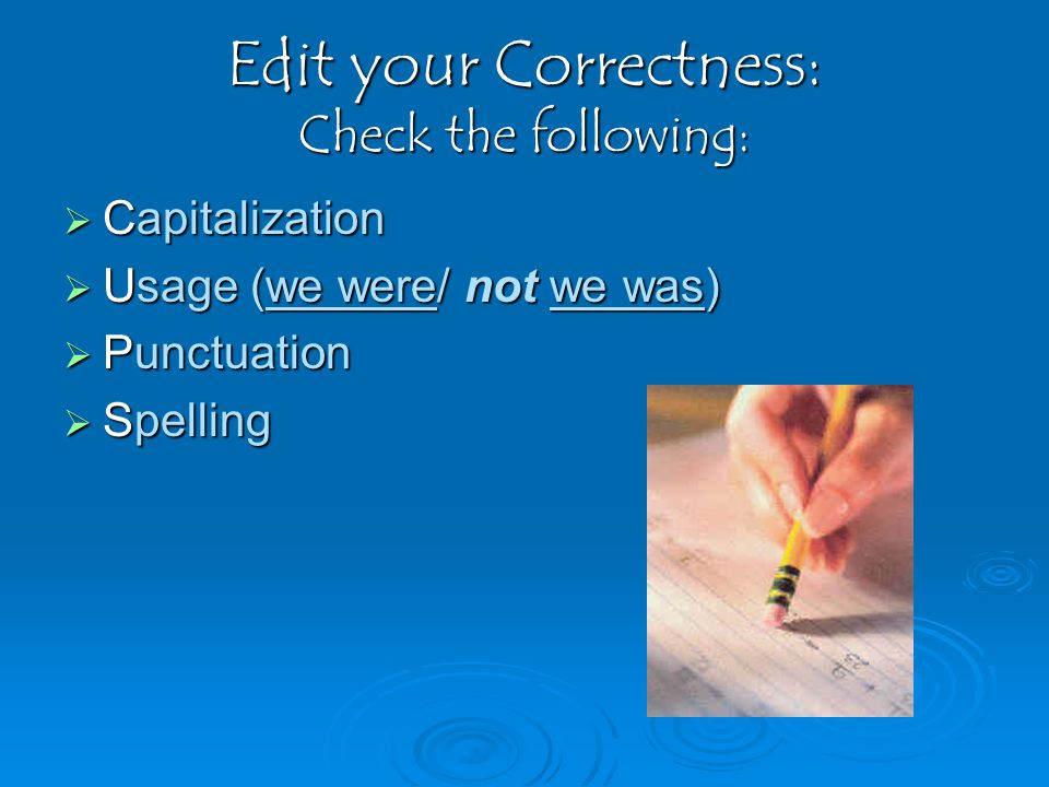 Edit your Correctness: Check the following:  Capitalization  Usage (we were/ not we was)  Punctuation  Spelling