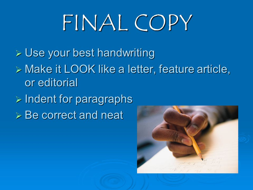 FINAL COPY  Use your best handwriting  Make it LOOK like a letter, feature article, or editorial  Indent for paragraphs  Be correct and neat