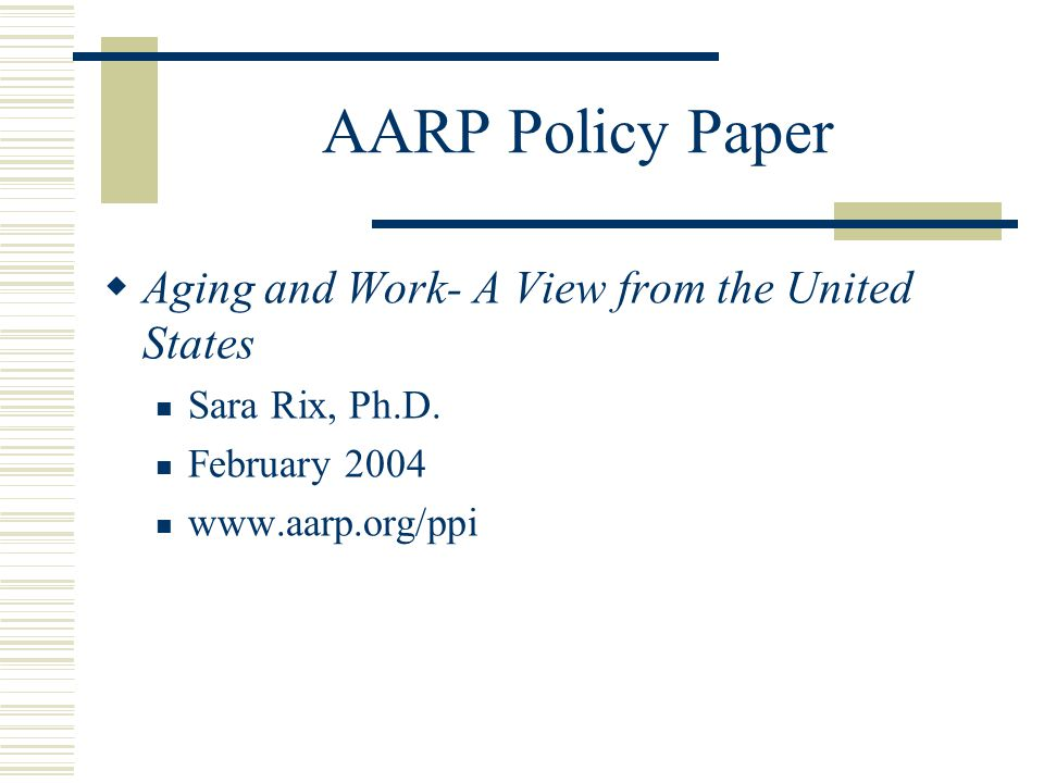 AARP Policy Paper  Aging and Work- A View from the United States Sara Rix, Ph.D.
