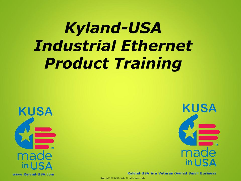 Kyland-USA is a Veteran Owned Small Business   Kyland-USA Industrial Ethernet Product Training Copyright © KUSA, LLC.
