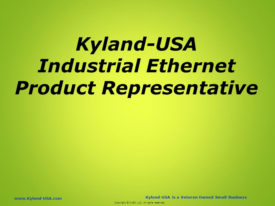 Kyland-USA is a Veteran Owned Small Business   Kyland-USA Industrial Ethernet Product Representative Copyright © KUSA, LLC.