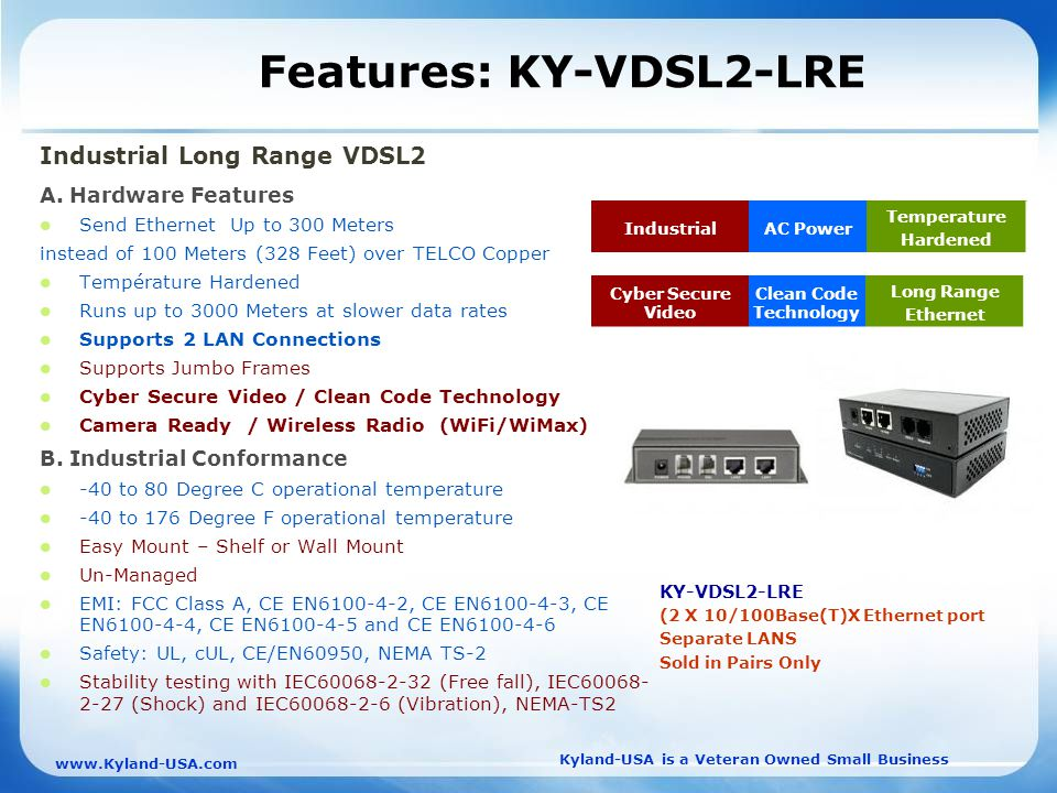 Kyland-USA is a Veteran Owned Small Business   Features: KY-VDSL2-LRE Industrial Long Range VDSL2 A.