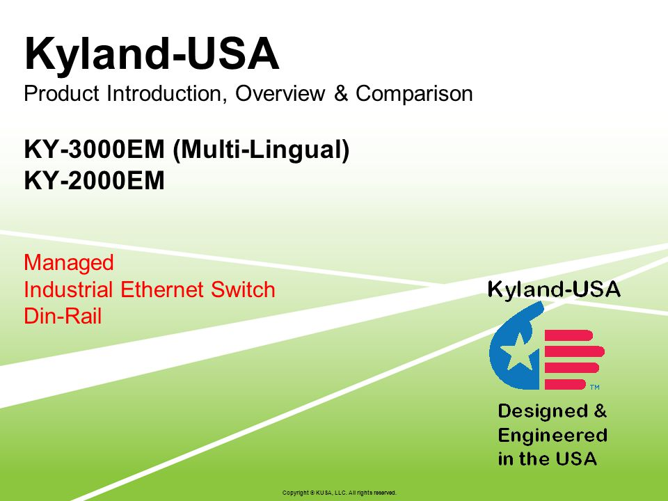 Kyland-USA Product Introduction, Overview & Comparison KY-3000EM (Multi-Lingual) KY-2000EM Managed Industrial Ethernet Switch Din-Rail Copyright © KUSA, LLC.