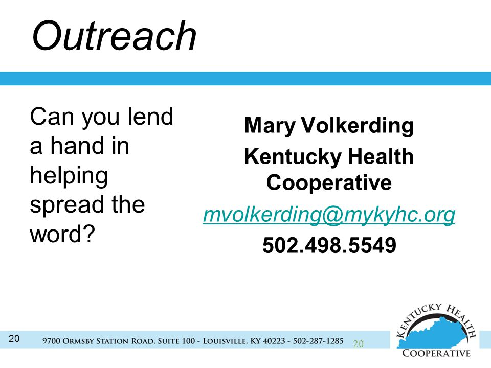 20 Outreach Mary Volkerding Kentucky Health Cooperative Can you lend a hand in helping spread the word.