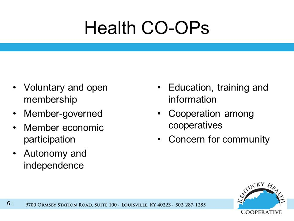 6 Health CO-OPs Voluntary and open membership Member-governed Member economic participation Autonomy and independence Education, training and information Cooperation among cooperatives Concern for community 6