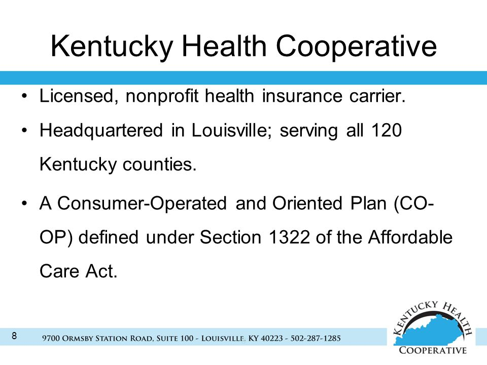 8 Kentucky Health Cooperative Licensed, nonprofit health insurance carrier.