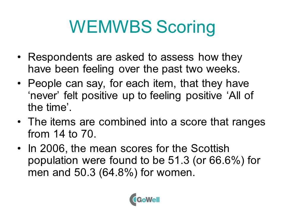 WEMWBS Scoring Respondents are asked to assess how they have been feeling over the past two weeks.