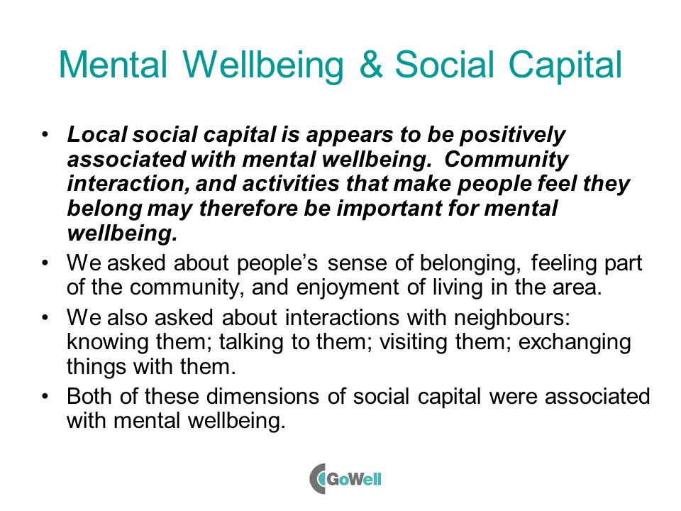 Mental Wellbeing & Social Capital Local social capital is appears to be positively associated with mental wellbeing.